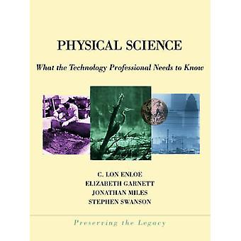 Physical Science What the Technology Professional Needs to Know by Swanson & Stephen E.