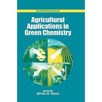 Agricultural Applications in Green Chemistry. Acsss 887 by Nelson & William M.
