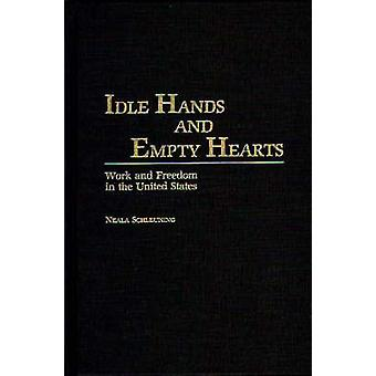 Idle Hands and Empty Hearts Work and Freedom in the United States by Schleuning & Neala