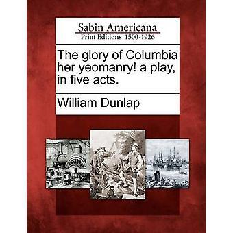 Columbia kunniaa hänen yeomanry pelata viidessä näytöksessä. mennessä Dunlap & William