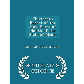 Thirteenth Report of the State Board of Health of the State of Maine  Scholars Choice Edition by State Board of Health & Maine