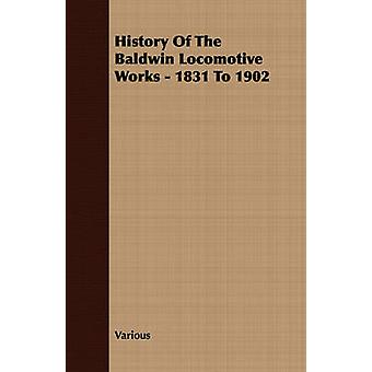 History Of The Baldwin Locomotive Works  1831 To 1902 by Various