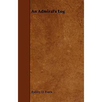 An Admirals Log by Evans & Robley D.
