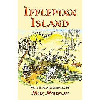 Ifflepinn Island A tale to read aloud for greengrowing children and evergreen adults by Murray & Muz