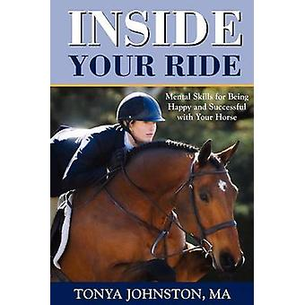 Inside Your Ride Mental Skills for Being Happy and Successful with Your Horse by Johnston & Tonya