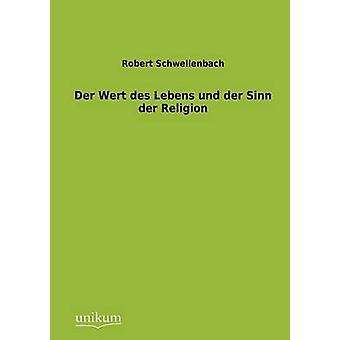 Der Wert des Lebens und der Sinn der Religion by Schwellenbach & Robert