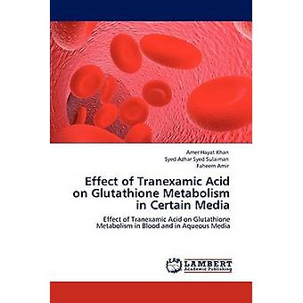 Effect of Tranexamic Acid on Glutathione Metabolism in Certain Media by Hayat Khan & Amer