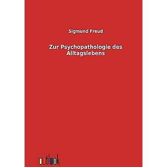 Zur Psychopathologie des Alltagslebens von & Sigmund Freund