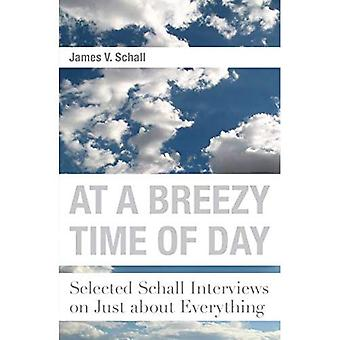 At a Breezy Time of Day: Selected Schall Interviews on Just about Everything