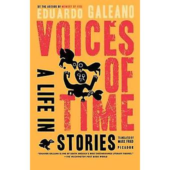 Voices of Time - A Life in Stories by Eduardo Galeano - Mark Fried - 9
