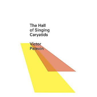 The Hall of the Singing Caryatids by Victor Pelevin - 9780811219426 B