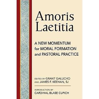 Amoris Laetitia - A New Momentum Moral Foundations and Pastoral Practi