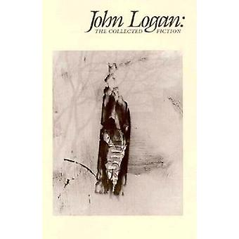 John Logan - The Collected Fiction - The Collected Fiction by John Loga