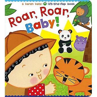 Roar - Roar - Baby! - A Karen Katz Lift-The-Flap Book by Karen Katz -