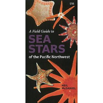 Field Guide to Sea Stars of the Pacific Northwest by Neil McDaniel -