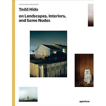 Todd Hido on Landscapes - Interiors - and the Nude by Todd Hido - Gre