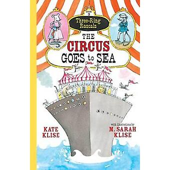 The Circus Goes to Sea by Kate Klise - M Sarah Klise - 9781616203658