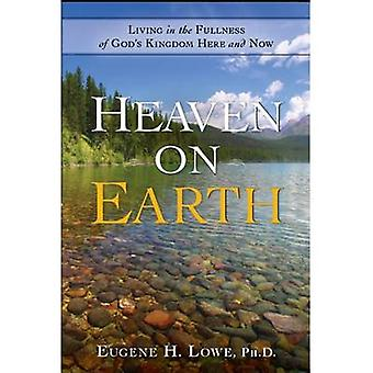 Heaven on Earth - Living in the Fullness of God's Kingdom Here and Now