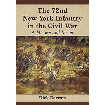 The 72nd New York Infantry in the Civil War - A History and Roster by