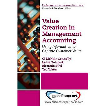 Value Creation in Management Accounting Using Information to Capture Customer Value by McNairConnolly & Cj
