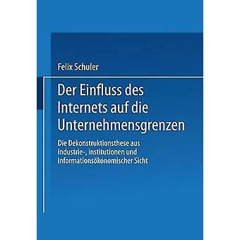 Der Einfluss Des Internets Auf Die Unternehmensgrenzen Die Dekonstruktionsthese Aus Industrie Institutionen und Informationsokonomischer Sicht de Schuler et Felix