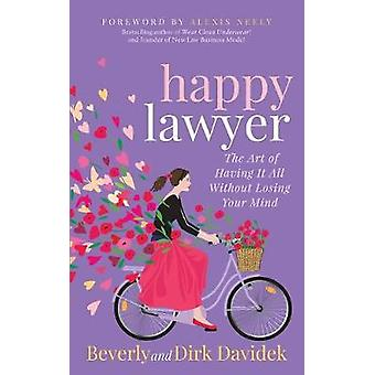 Happy Lawyer - The Art of Having It All Without Losing Your Mind by Be