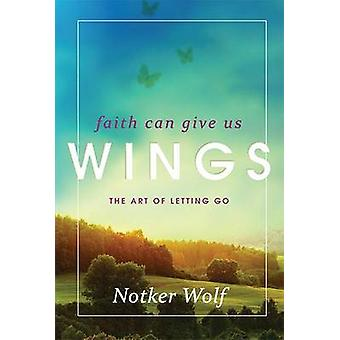 Faith Can Give Us Wings - The Art of Letting Go by Notker Wolf - Mark