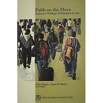 Faith on the Move - Toward a Theology of Migration in Asia by Fabbio B