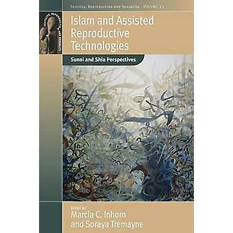 Islam and Assisted Reproductive Technologies Sunni and Shia Perspectives by Inhorn & Marcia C.