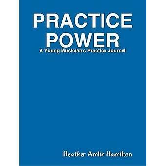PRACTICE POWER by Hamilton & Heather