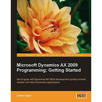 Microsoft Dynamics Ax 2009 Programming Getting Started by Dalen & Erlend