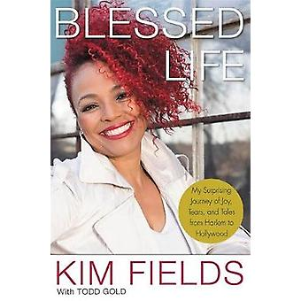 Blessed Life  My Surprising Journey of Joy Tears and Tales from Harlem to Hollywood by Kim Fields & Todd Gold