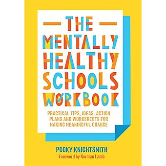 The Mentally Healthy Schools Workbook by Pooky Knightsmith