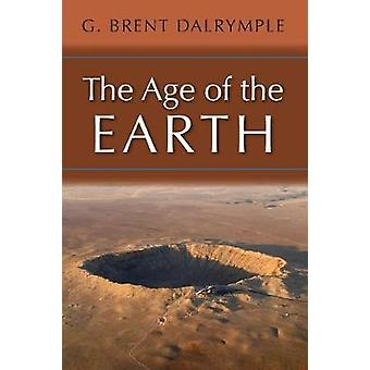 The Age of the Earth by G Brent Dalrymple
