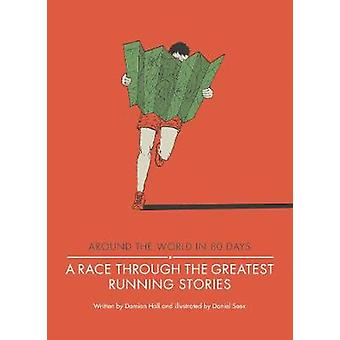 A Race Through the Greatest Running Stories by Damian Hall & Illustrated by Daniel Seex