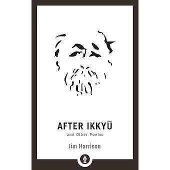 Après Ikkyu and Other Poems de Jim Harrison