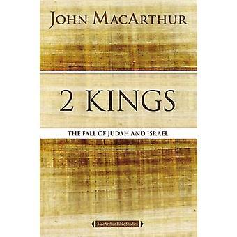 2 Kings - The Fall of Judah and Israel by John F. MacArthur - 97807180