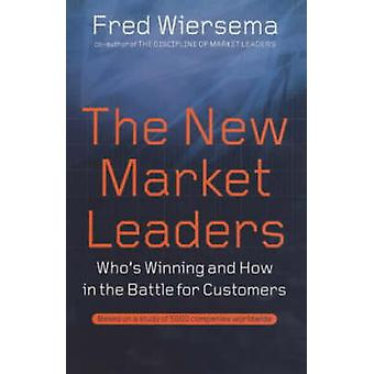 The New Market Leaders Whos Winning and How in the Battle for Customers by Wiersema & Fred