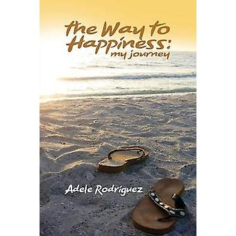 THE WAY TO HAPPINESS  MY JOURNEY by RODRIGUEZ & ADELE