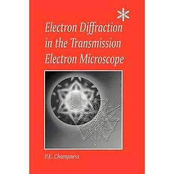 Electron Diffraction in the Transmission Electron Microscope Electron Diffraction in the Transmission Electron Microscope by Champness & Pam