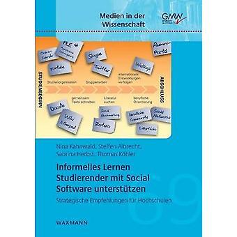 Informelles Lernen Studierender mit Social Software untersttzenStrategische Empfehlungen fr Hochschulen by Kahnwald & Nina