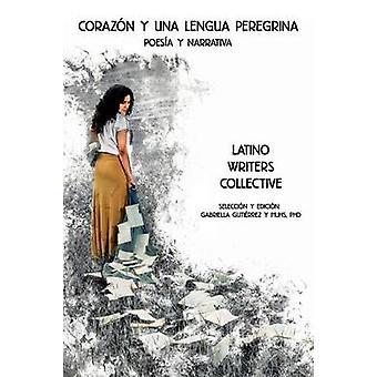 Corazn y una lengua peregrina by Latino Writers Collective