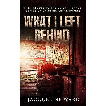What I Left Behind by Ward & Jacqueline