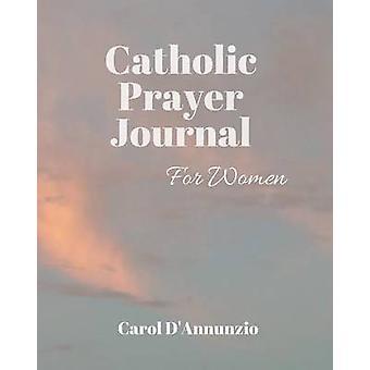Catholic Prayer Journal for Women by DAnnunzio & Carol