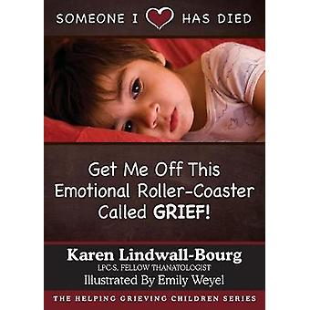Someone I Love Has Died Get Me OFF This Emotional RollerCoaster Called GRIEF by LindwallBourg & Karen