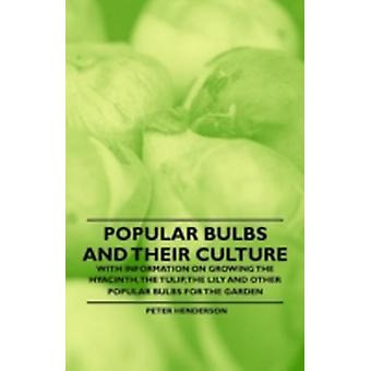 Popular Bulbs and their Culture  With Information on Growing the Hyacinth the Tulip the Lily and Other Popular Bulbs for the Garden by Henderson & Peter