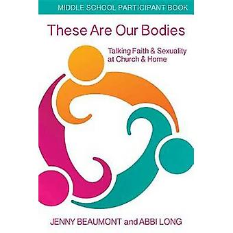 These Are Our Bodies Middle School Participant Book Talking Faith  Sexuality at Church  Home by Beaumont & Jenny