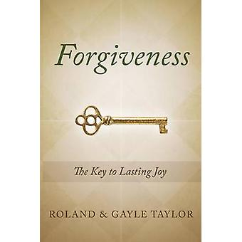Forgiveness The Key to Lasting Joy by Taylor & Roland