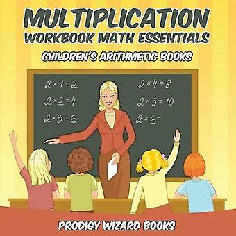 Multiplication Workbook Math Essentials   Childrens Arithmetic Books by Prodigy Wizard Books