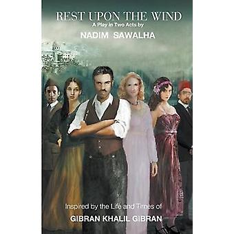 Rest Upon The Wind Inspired by the Life  Times of Khalil Gibran Author of The Prophet by Sawalha & Nadim